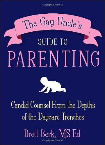 Gay Uncle's Guide to Parenting - by Brett Berk